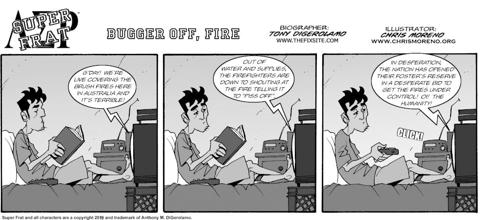 Bugger Off, Fire